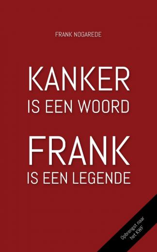 Kanker is een woord, Frank is een legende